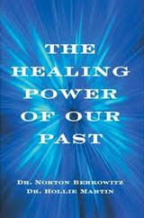 The Healing Power of Our Past By Norton Berkowitz Ph.D. and